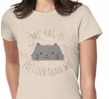 my cat is prettier than me Womens Fitted T-Shirt