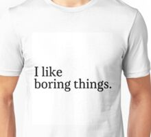 i like boring things Unisex T-Shirt