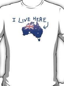 Australiana - I Live Here T-Shirt T-Shirt