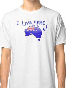 Australiana - I Live Here T-Shirt Classic T-Shirt