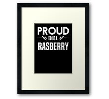 Proud to be a Rasberry. Show your pride if your last name or surname is Rasberry Framed Print