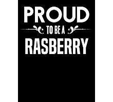 Proud to be a Rasberry. Show your pride if your last name or surname is Rasberry Photographic Print