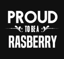 Proud to be a Rasberry. Show your pride if your last name or surname is Rasberry by mjones7778