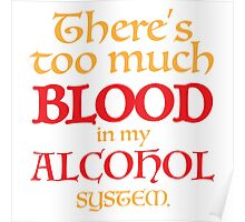 There's too much BLOOD in my ALCOHOL system. Poster