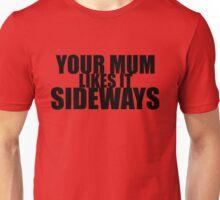 Your Mum Likes It Sideways (BLK) Unisex T-Shirt