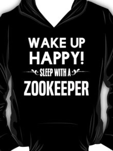 Wake up happy! Sleep with a Zookeeper. T-Shirt