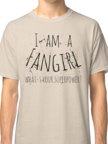 i ama fangirl, what's your superpower? Classic T-Shirt