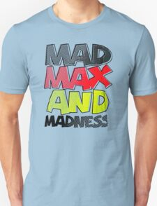 Mad Max And Madness Unisex T-Shirt