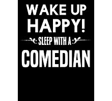 Wake up happy! Sleep with a Comedian. Photographic Print