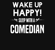 Wake up happy! Sleep with a Comedian. T-Shirt