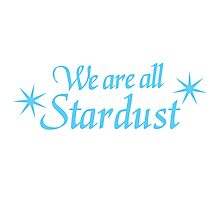 We are all STARDUST Photographic Print