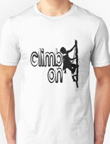 Climb on cool hoby geek funny nerd Unisex T-Shirt