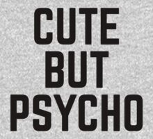 Cute But Psycho Funny Quote by quarantine81