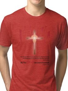 By His Stripes We Were Healed! Tri-blend T-Shirt