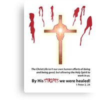 By His Stripes We Were Healed! Canvas Print