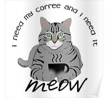 I need my coffee meow Poster