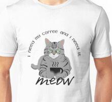 I need my coffee meow Unisex T-Shirt