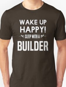 Wake up happy! Sleep with a Builder. T-Shirt