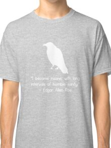 I became insane edgar allen poe quote geek funny nerd Classic T-Shirt