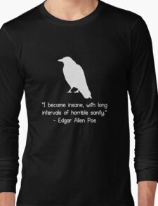 I became insane edgar allen poe quote geek funny nerd Long Sleeve T-Shirt