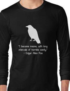 I became insane edgar allen poe quote geek funny nerd Long Sleeve T-Shirt