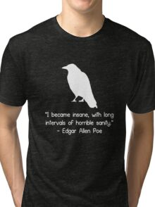 I became insane edgar allen poe quote geek funny nerd Tri-blend T-Shirt
