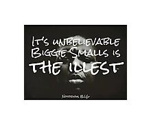 Its unbelievable Biggie Smalls is the illest Photographic Print