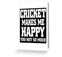 CRICKET MAKES ME HAPPY YOU NOT SO MUCH Greeting Card