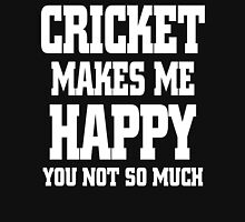 CRICKET MAKES ME HAPPY YOU NOT SO MUCH Unisex T-Shirt