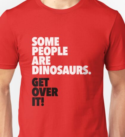 Some People Are Dinosaurs Get Over It Unisex T-Shirt