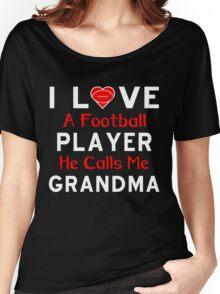 I LOVE A FOOTBALL PLAYER HE CALLS ME GRANDMA Women's Relaxed Fit T-Shirt