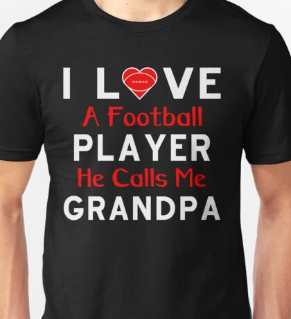 I LOVE A FOOTBALL PLAYER HE CALLS ME GRANDPA Unisex T-Shirt