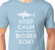 Keep Calm Were Gonna Need A Bigger Boat Unisex T-Shirt