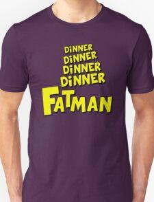 dinner, dinner, dinner, dinner, FATMAN T-Shirt