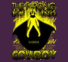 The Wrong F#@%king Cowboy Unisex T-Shirt