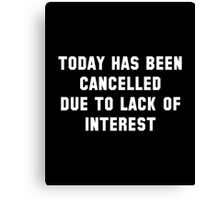 Today Has Been Cancelled Canvas Print