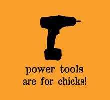 Power tools are for chicks geek funny nerd Unisex T-Shirt