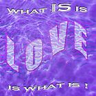 what IS is LOVE... is what is! by James Lewis Hamilton