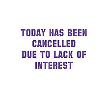 Today Has Been Cancelled Photographic Print