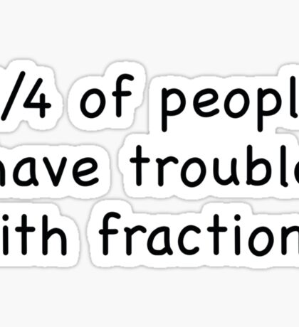 5/4 Of People Have Trouble With Fractions Sticker
