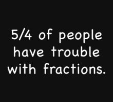 5/4 Of People Have Trouble With Fractions by AmazingVision