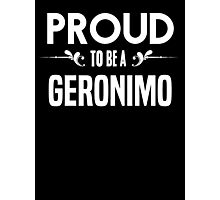 Proud to be a Geronimo. Show your pride if your last name or surname is Geronimo Photographic Print