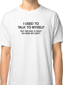 I Used To Talk To Myself Classic T-Shirt