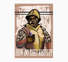 How Do They Rise Up Unisex T-Shirt