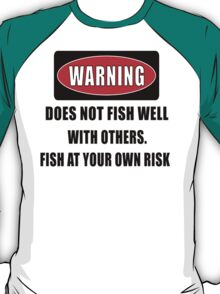 Warning... Does not fish well with others T-Shirt