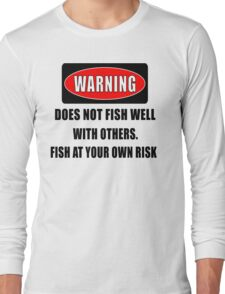 Warning... Does not fish well with others Long Sleeve T-Shirt