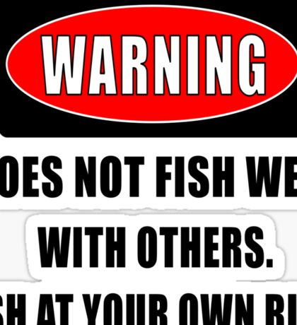 Warning... Does not fish well with others Sticker