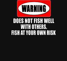 Warning! Does not fish well with others...  T-Shirt