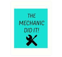 the mechanic did it! Art Print