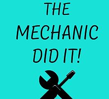 the mechanic did it! by comelyarts